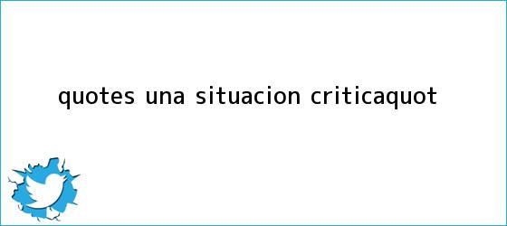 """trinos de """"Es una situación crítica"""""""