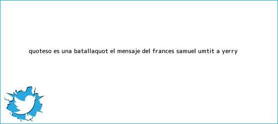 """trinos de """"Eso es una batalla"""": el mensaje del francés Samuel Umtit a Yerry ..."""