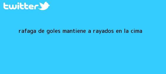 trinos de Ráfaga de goles mantiene a <b>Rayados</b> en la cima