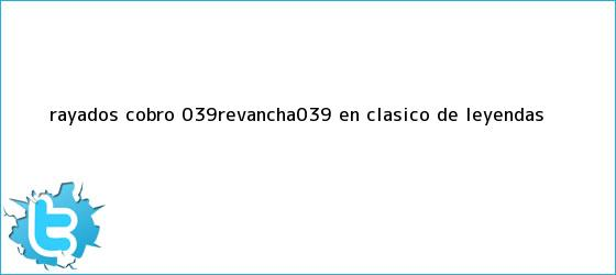 trinos de Rayados cobró &#039;revancha&#039; en <b>Clásico de Leyendas</b>