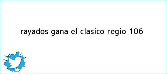 trinos de Rayados gana El <b>Clásico Regio</b> 106