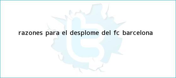 trinos de Razones para el desplome del <b>FC Barcelona</b>