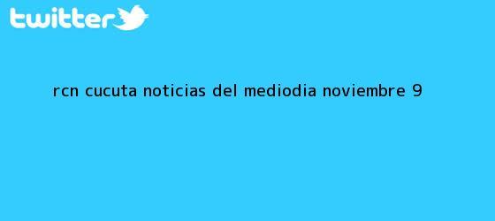 trinos de RCN Cúcuta <b>Noticias</b> del Mediodia Noviembre 9