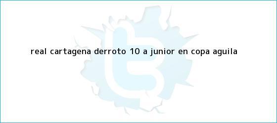 trinos de Real Cartagena derrotó 1-0 a Junior en <b>Copa Águila</b>