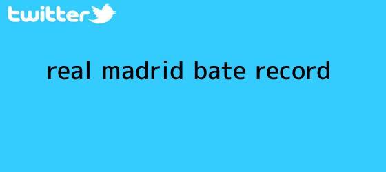 trinos de <b>Real Madrid</b> bate récord