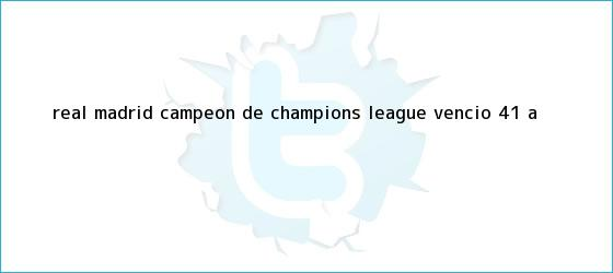 trinos de <b>Real Madrid</b> campeón de Champions League: Venció 4-1 a ...