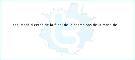 trinos de <b>Real Madrid</b>, cerca de la final de la Champions de la mano de ...