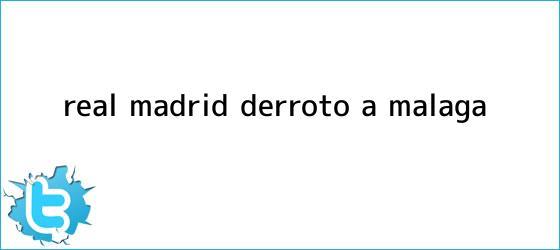 trinos de <b>Real Madrid</b> derrotó a <b>Málaga</b>