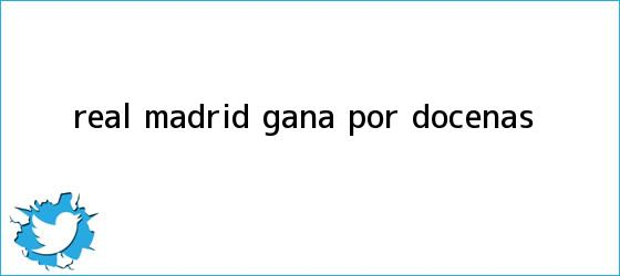 trinos de <b>Real Madrid</b> gana por docenas