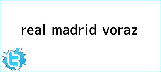trinos de <b>Real Madrid</b>, voraz