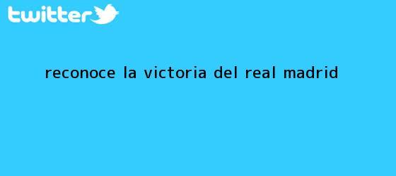 trinos de <i>Reconoce la victoria del Real Madrid</i>