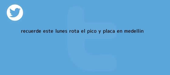 trinos de Recuerde: este lunes rota el <b>Pico y Placa</b> en <b>Medellín</b>