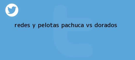 trinos de Redes y Pelotas: <b>Pachuca vs Dorados</b>