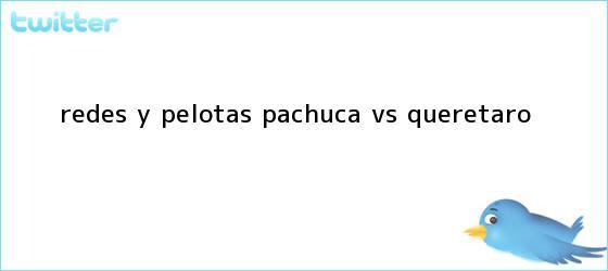 trinos de Redes y Pelotas: <b>Pachuca vs Querétaro</b>