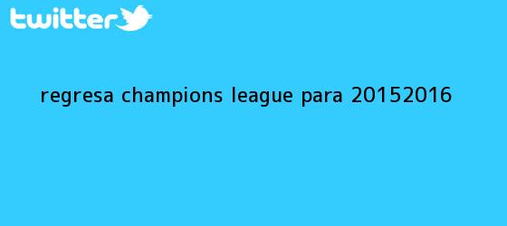 trinos de Regresa <b>Champions League</b> para 2015-<b>2016</b>