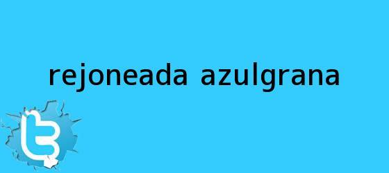 trinos de ¡Rejoneada Azulgrana!