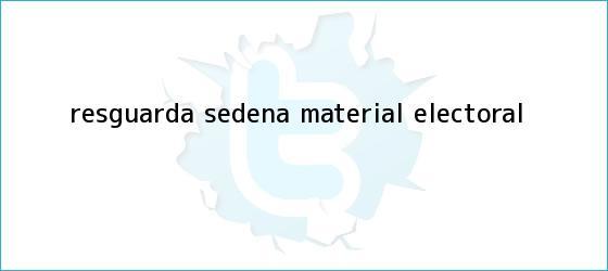 trinos de Resguarda <b>Sedena</b> material electoral