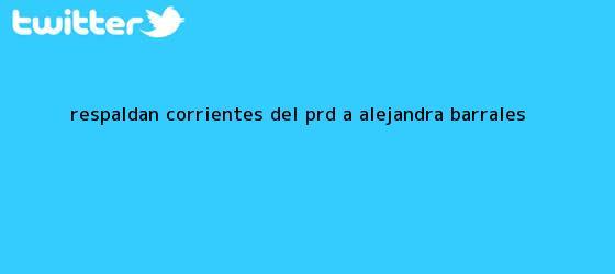 trinos de Respaldan corrientes del PRD a <b>Alejandra Barrales</b>