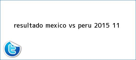 trinos de Resultado <b>México vs Perú</b> 2015 (1-1)