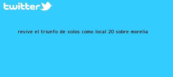 trinos de Revive el triunfo de <b>Xolos</b> como local 2-0 sobre <b>Morelia</b>