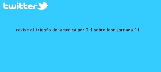 trinos de Revive el triunfo del <b>América</b> por 2 - 1 sobre <b>León</b> (Jornada 11)