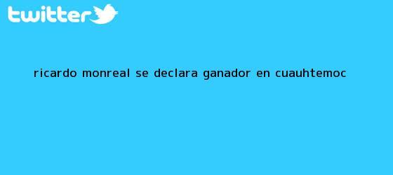 trinos de <b>Ricardo Monreal</b> se declara ganador en Cuauhtémoc