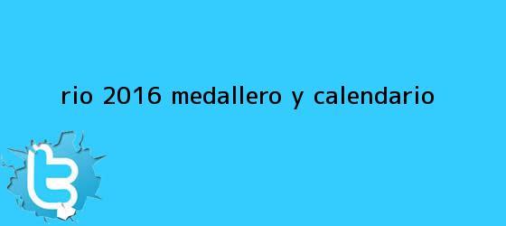 trinos de <b>Río 2016</b>: <b>Medallero</b> y Calendario