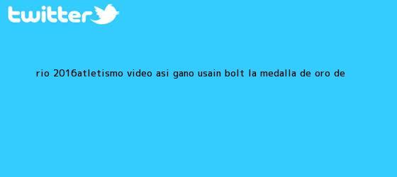 trinos de Río 2016-atletismo. Video: así ganó <b>Usain Bolt</b> la medalla de oro de ...