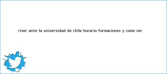 trinos de River, ante la Universidad de <b>Chile</b>: horario, formaciones y cómo ver ...