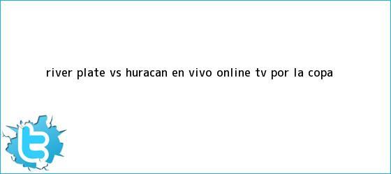 trinos de River Plate vs. Huracán EN VIVO ONLINE TV por la <b>Copa</b> <b>...</b>