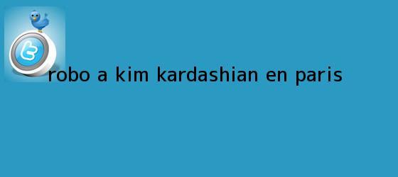 trinos de Robo a <b>Kim Kardashian</b> en Paris