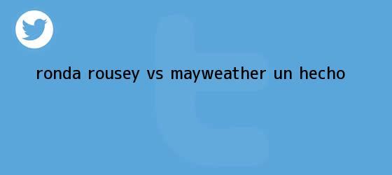 trinos de ¿<b>Ronda Rousey</b> vs Mayweather un hecho?