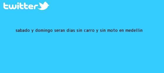 trinos de Sábado y Domingo serán días <b>sin carro</b> y <b>sin</b> moto en <b>Medellín</b>