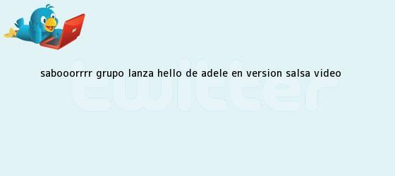 trinos de ¡Sabooorrrr! Grupo lanza <b>Hello</b> de Adele en versión salsa (VIDEO)