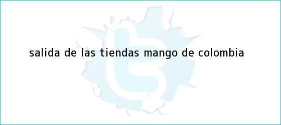 trinos de Salida de las tiendas <b>Mango</b> de Colombia