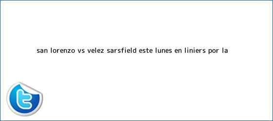 trinos de San Lorenzo vs. <b>Vélez</b> Sarsfield: este lunes en Liniers por la ...