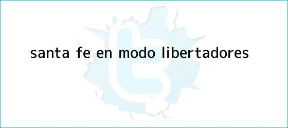 trinos de <u>Santa Fe, en modo Libertadores</u>