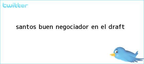trinos de Santos, buen negociador en el <b>Draft</b>