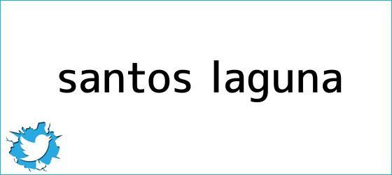 trinos de <b>Santos</b> Laguna