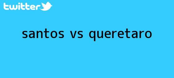 trinos de <b>SANTOS VS QUERÉTARO</b>