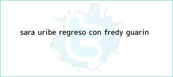 trinos de <b>Sara Uribe</b> regresó con Fredy Guarín