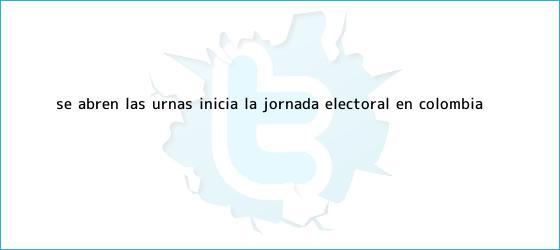 trinos de <b>Se abren las urnas: inicia la jornada electoral en Colombia</b>