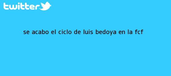 trinos de Se acabó el ciclo de <b>Luis Bedoya</b> en la FCF