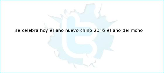 trinos de Se celebra hoy el <b>Año Nuevo Chino 2016</b>, el año del mono