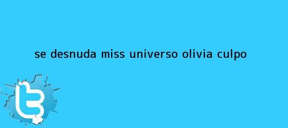 trinos de Se desnuda Miss Universo <b>Olivia Culpo</b>