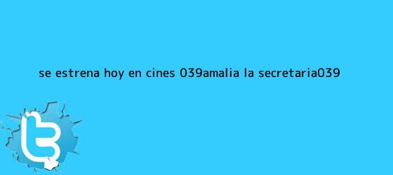 trinos de Se estrena hoy en cines 'Amalia, la <b>secretaria</b>'