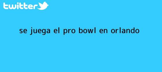 trinos de Se juega el <b>Pro Bowl</b> en Orlando