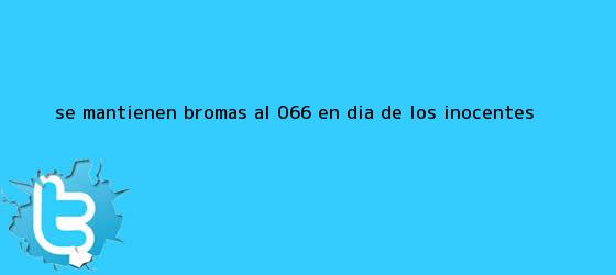 trinos de Se mantienen bromas al 066 en <b>Día de los Inocentes</b>
