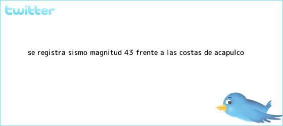 trinos de Se registra <b>sismo</b> magnitud 4.3 frente a las costas de Acapulco
