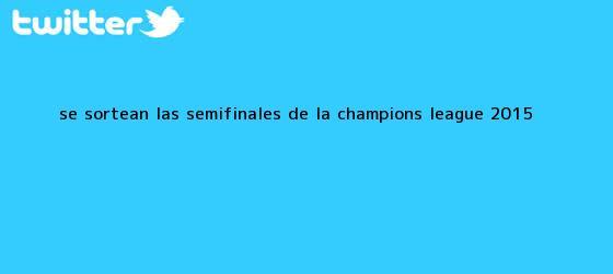 trinos de Se sortean las <b>semifinales</b> de la <b>Champions</b> League <b>2015</b>